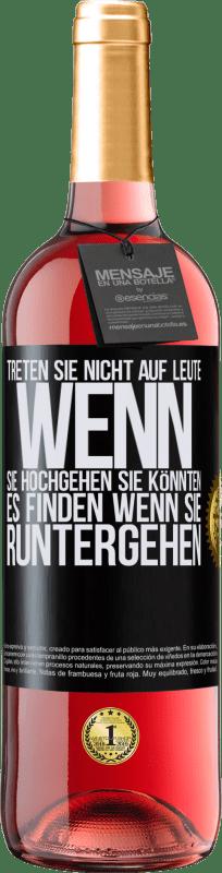24,95 € Kostenloser Versand | Roséwein ROSÉ Ausgabe Treten Sie nicht auf Leute, wenn Sie hochgehen, Sie könnten es finden, wenn Sie runtergehen Schwarzes Etikett. Anpassbares Etikett Junger Wein Ernte 2020 Tempranillo