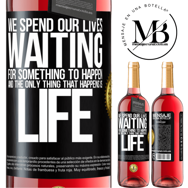 24,95 € Free Shipping | Rosé Wine ROSÉ Edition We spend our lives waiting for something to happen, and the only thing that happens is life Black Label. Customizable label Young wine Harvest 2020 Tempranillo