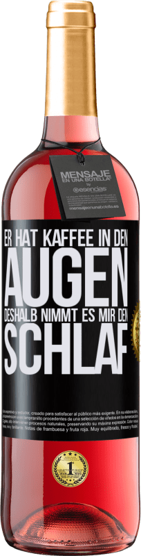 24,95 € Kostenloser Versand | Roséwein ROSÉ Ausgabe Er hat Kaffee in den Augen, deshalb nimmt es mir den Schlaf Schwarzes Etikett. Anpassbares Etikett Junger Wein Ernte 2020 Tempranillo