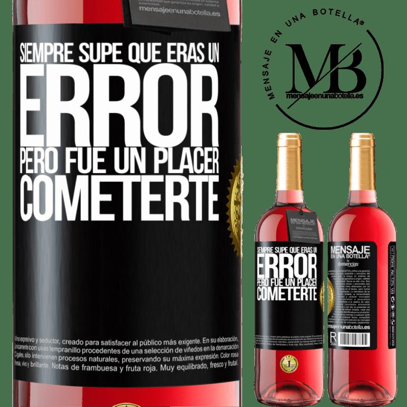24,95 € Envoi gratuit | Vin rosé Édition ROSÉ J'ai toujours su que tu étais une erreur, mais ce fut un plaisir de te faire Étiquette Noire. Étiquette personnalisable Vin jeune Récolte 2020 Tempranillo
