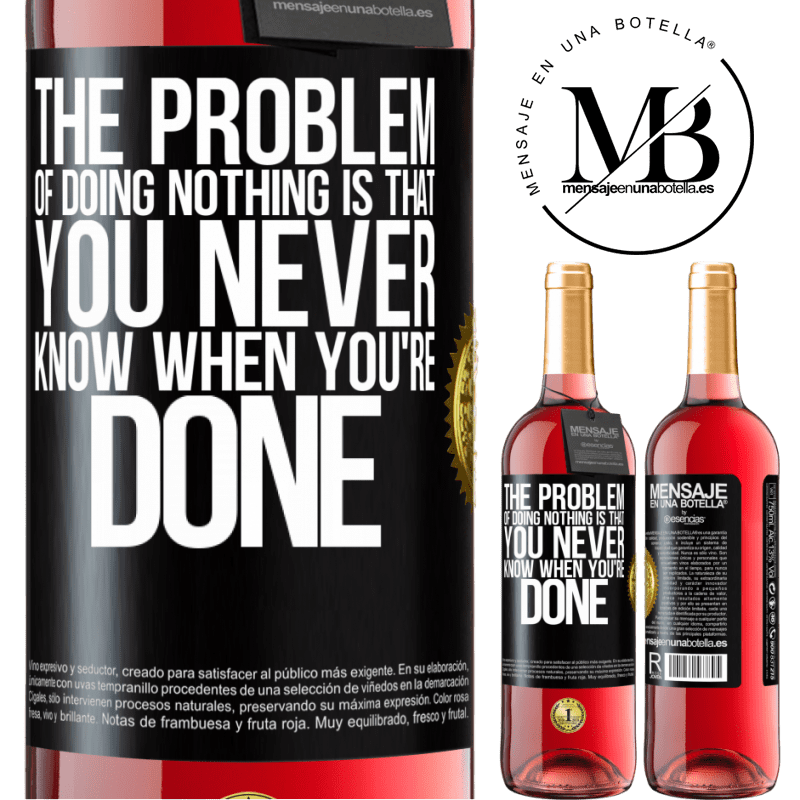 24,95 € Free Shipping | Rosé Wine ROSÉ Edition The problem of doing nothing is that you never know when you're done Black Label. Customizable label Young wine Harvest 2020 Tempranillo