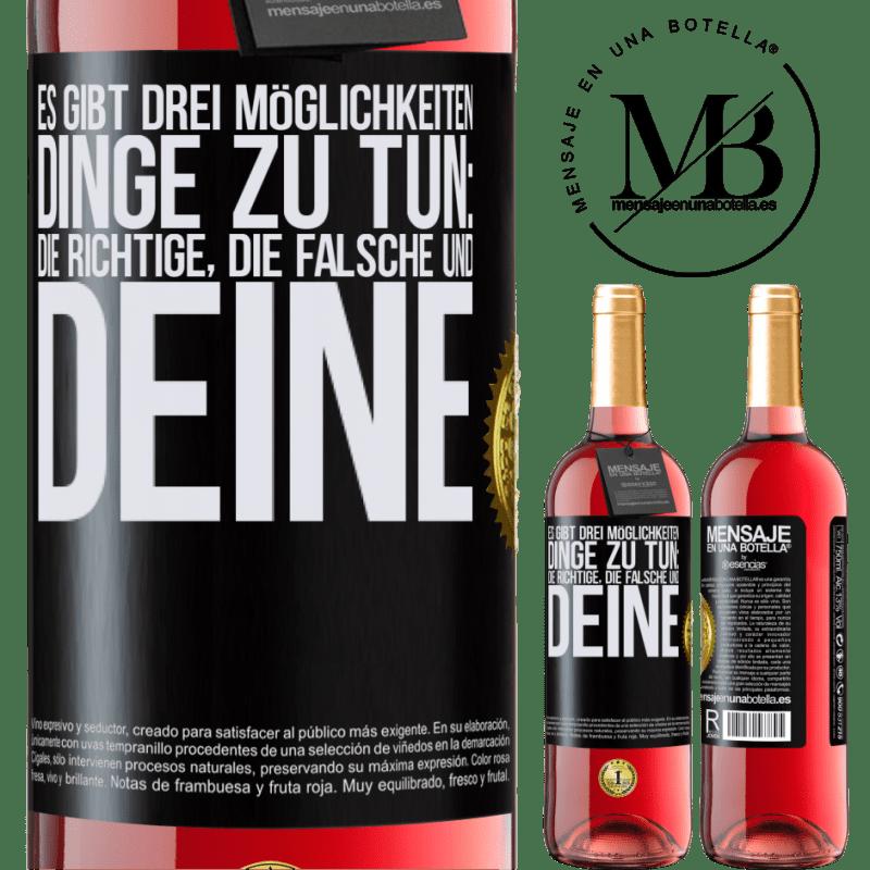 24,95 € Kostenloser Versand   Roséwein ROSÉ Ausgabe Es gibt drei Möglichkeiten, Dinge zu tun: die richtige, die falsche und deine Schwarzes Etikett. Anpassbares Etikett Junger Wein Ernte 2020 Tempranillo