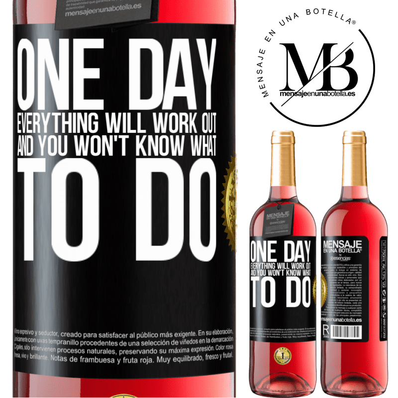 24,95 € Free Shipping | Rosé Wine ROSÉ Edition One day everything will work out and you won't know what to do Black Label. Customizable label Young wine Harvest 2020 Tempranillo