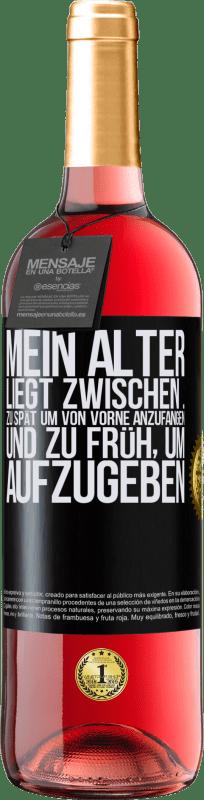 24,95 € Kostenloser Versand | Roséwein ROSÉ Ausgabe Mein Alter liegt zwischen ... Zu spät, um von vorne anzufangen, und ... zu früh, um aufzugeben Schwarzes Etikett. Anpassbares Etikett Junger Wein Ernte 2020 Tempranillo