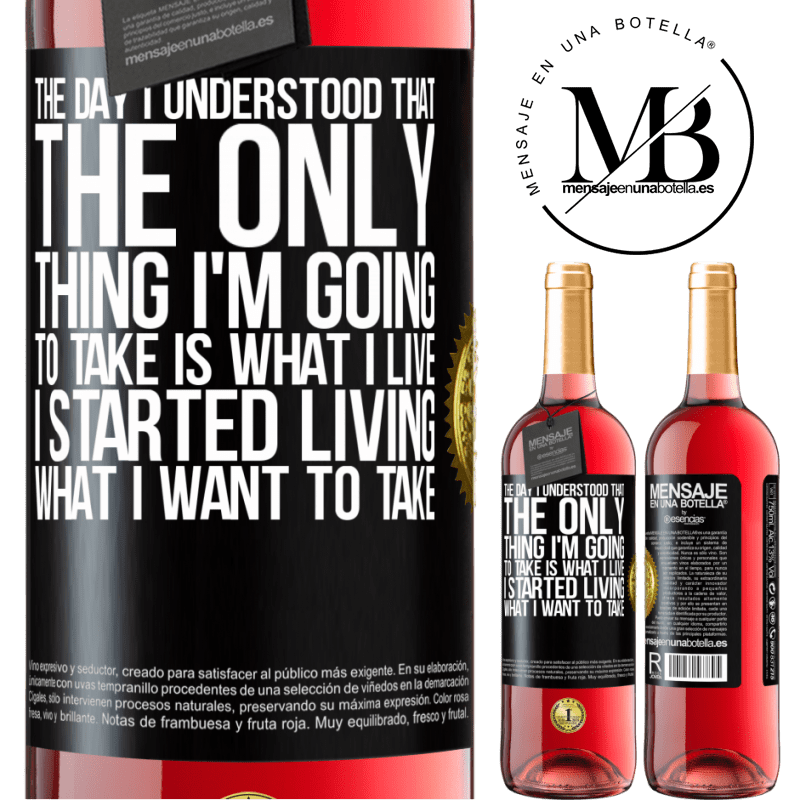 24,95 € Free Shipping | Rosé Wine ROSÉ Edition The day I understood that the only thing I'm going to take is what I live, I started living what I want to take Black Label. Customizable label Young wine Harvest 2020 Tempranillo