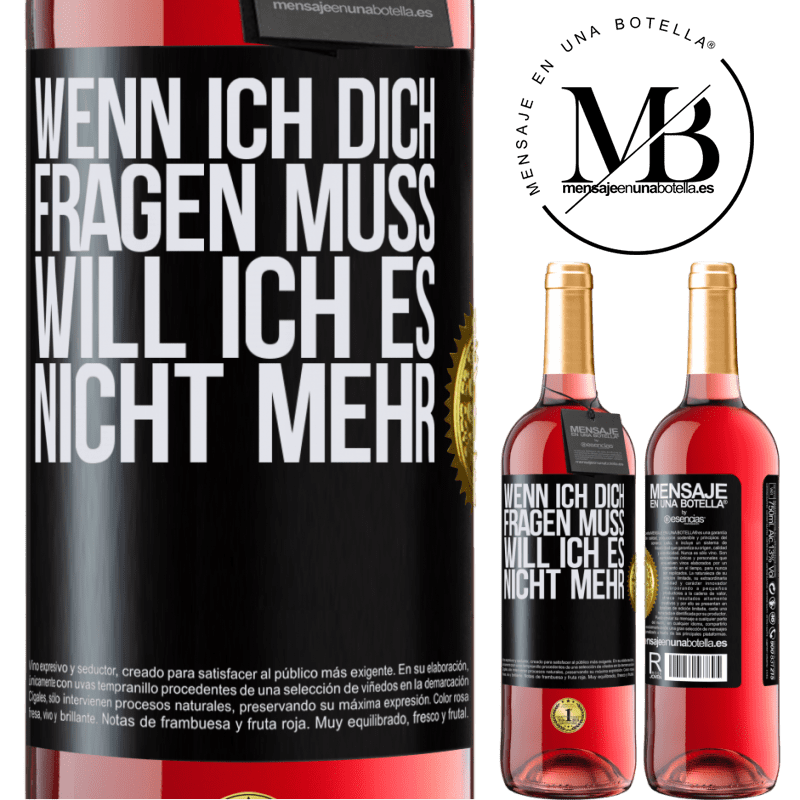 24,95 € Kostenloser Versand | Roséwein ROSÉ Ausgabe Wenn ich dich fragen muss, will ich es nicht mehr Schwarzes Etikett. Anpassbares Etikett Junger Wein Ernte 2020 Tempranillo