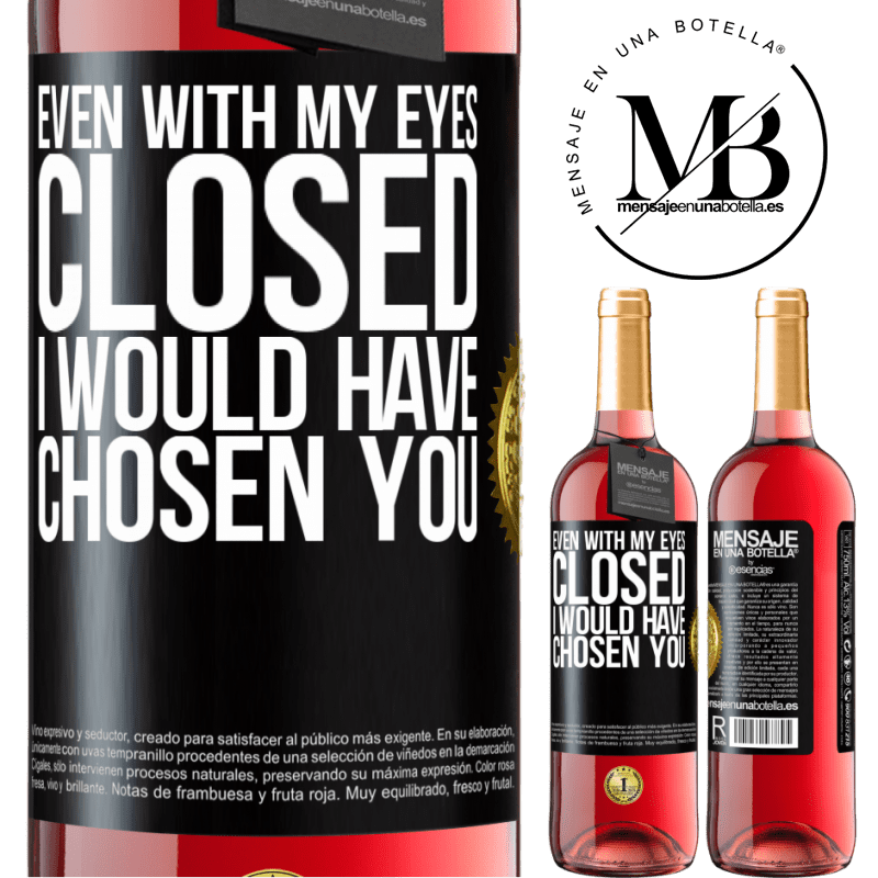 24,95 € Free Shipping | Rosé Wine ROSÉ Edition Even with my eyes closed I would have chosen you Black Label. Customizable label Young wine Harvest 2020 Tempranillo
