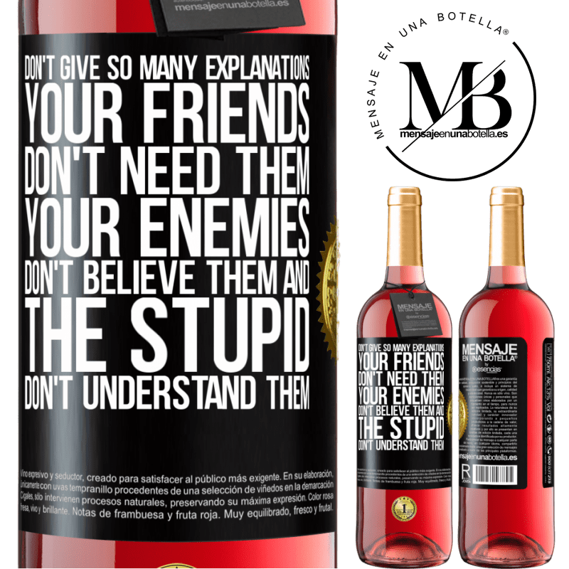 24,95 € Free Shipping | Rosé Wine ROSÉ Edition Don't give so many explanations. Your friends don't need them, your enemies don't believe them, and the stupid don't Black Label. Customizable label Young wine Harvest 2020 Tempranillo