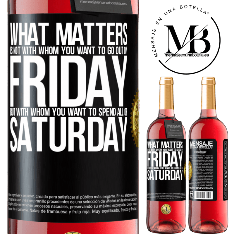 24,95 € Free Shipping   Rosé Wine ROSÉ Edition What matters is not with whom you want to go out on Friday, but with whom you want to spend all of Saturday Black Label. Customizable label Young wine Harvest 2020 Tempranillo
