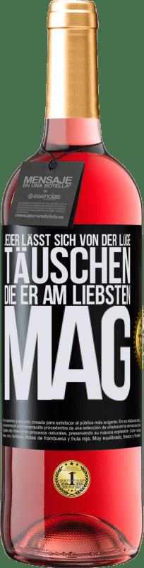 24,95 € Kostenloser Versand   Roséwein ROSÉ Ausgabe Jeder lässt sich von der Lüge täuschen, die er am liebsten mag Schwarzes Etikett. Anpassbares Etikett Junger Wein Ernte 2020 Tempranillo