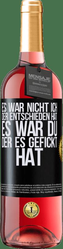 24,95 € Kostenloser Versand | Roséwein ROSÉ Ausgabe Es war nicht ich, der entschieden hat, es war du, der es gefickt hat Schwarzes Etikett. Anpassbares Etikett Junger Wein Ernte 2020 Tempranillo