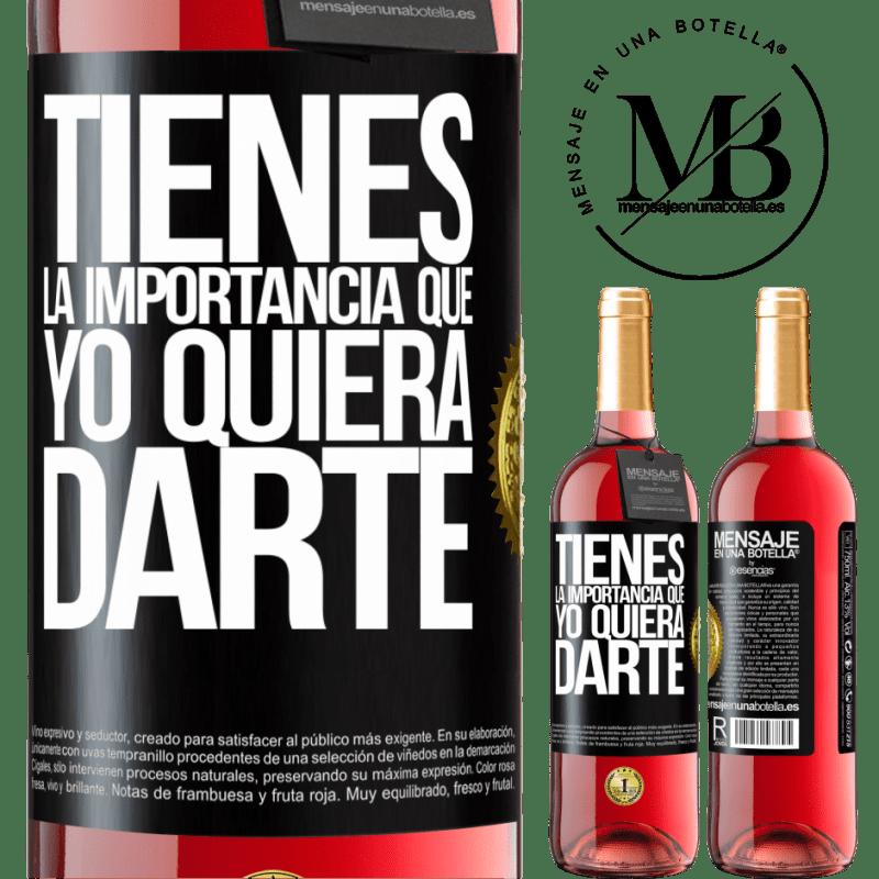 24,95 € Envoi gratuit | Vin rosé Édition ROSÉ Tu as l'importance que je veux te donner Étiquette Noire. Étiquette personnalisable Vin jeune Récolte 2020 Tempranillo