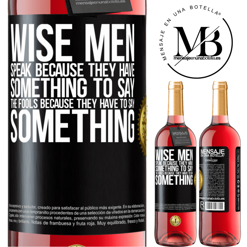 24,95 € Free Shipping | Rosé Wine ROSÉ Edition Wise men speak because they have something to say the fools because they have to say something Black Label. Customizable label Young wine Harvest 2020 Tempranillo
