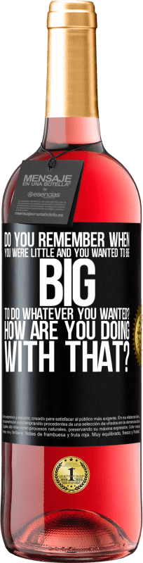 24,95 € Free Shipping | Rosé Wine ROSÉ Edition do you remember when you were little and you wanted to be big to do whatever you wanted? How are you doing with that? Black Label. Customizable label Young wine Harvest 2020 Tempranillo