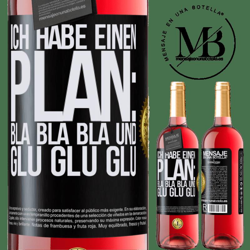 24,95 € Kostenloser Versand | Roséwein ROSÉ Ausgabe Ich habe einen Plan: Bla Bla Bla und Glu Glu Glu Schwarzes Etikett. Anpassbares Etikett Junger Wein Ernte 2020 Tempranillo