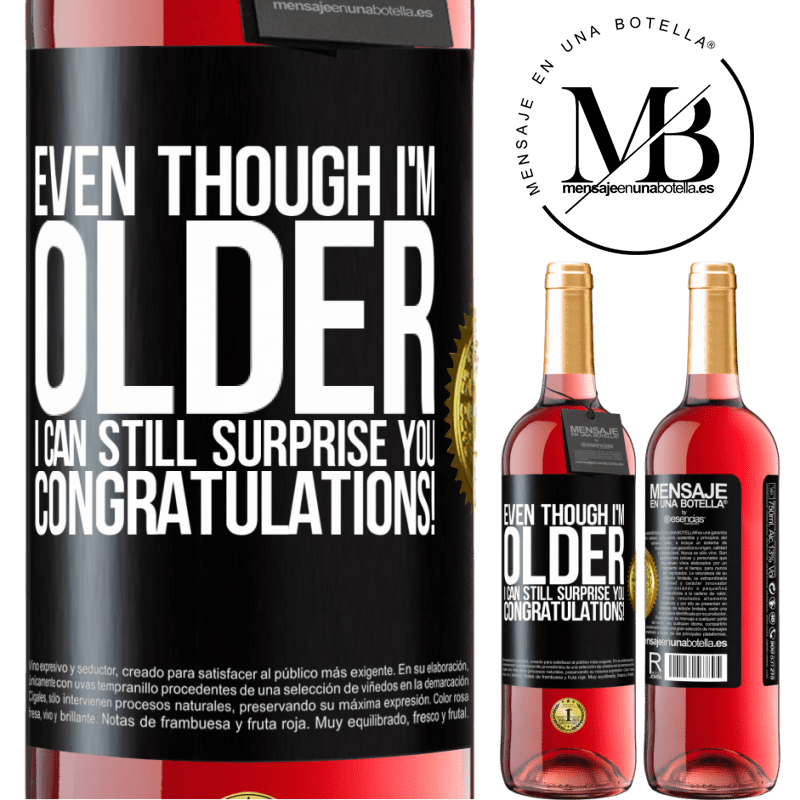 24,95 € Free Shipping | Rosé Wine ROSÉ Edition Even though I'm older, I can still surprise you. Congratulations! Black Label. Customizable label Young wine Harvest 2020 Tempranillo