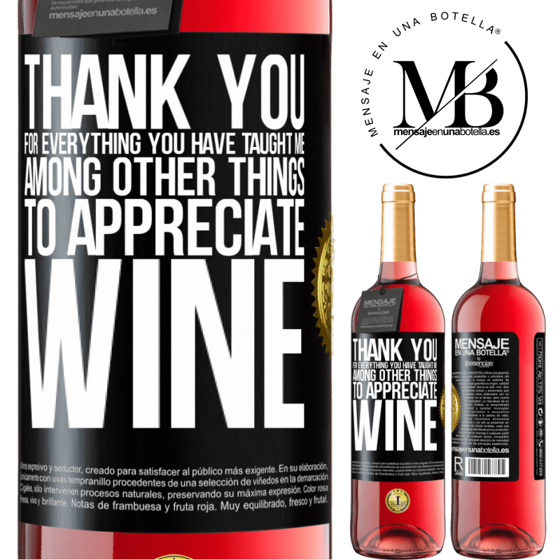 24,95 € Free Shipping   Rosé Wine ROSÉ Edition Thank you for everything you have taught me, among other things, to appreciate wine Black Label. Customizable label Young wine Harvest 2020 Tempranillo
