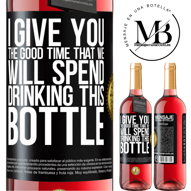 24,95 € Free Shipping | Rosé Wine ROSÉ Edition I give you the good time that we will spend drinking this bottle Black Label. Customizable label Young wine Harvest 2020 Tempranillo