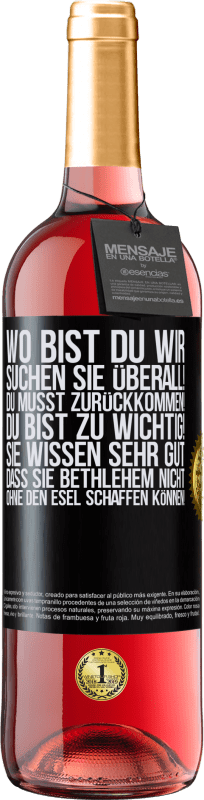 24,95 € Kostenloser Versand | Roséwein ROSÉ Ausgabe Wo bist du Wir suchen Sie überall! Du musst zurückkommen! Du bist zu wichtig! Sie wissen sehr gut, dass Sie Bethlehem nicht Schwarzes Etikett. Anpassbares Etikett Junger Wein Ernte 2020 Tempranillo