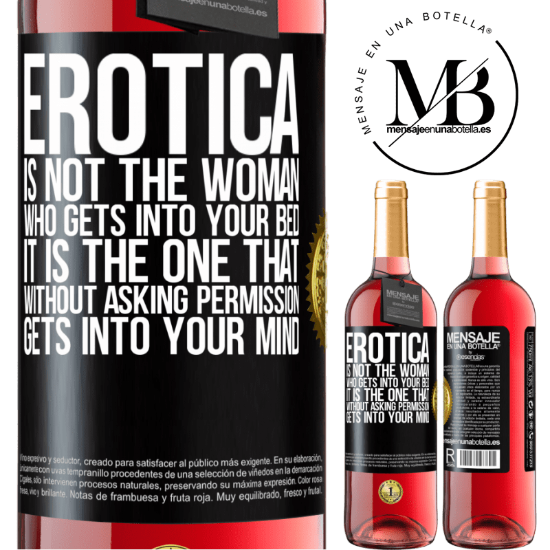 24,95 € Free Shipping | Rosé Wine ROSÉ Edition Erotica is not the woman who gets into your bed. It is the one that without asking permission, gets into your mind Black Label. Customizable label Young wine Harvest 2020 Tempranillo