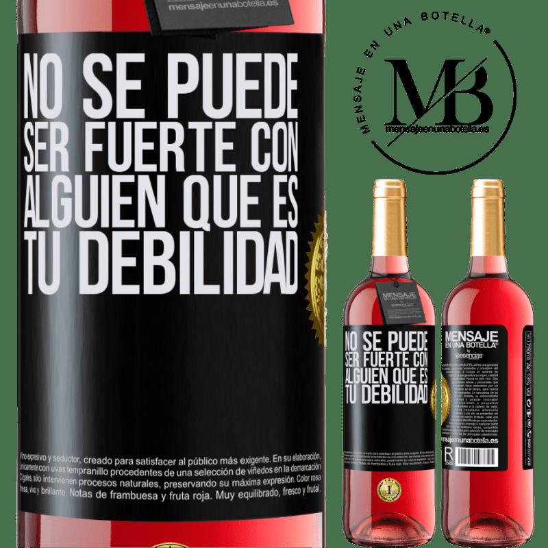 24,95 € Envoi gratuit | Vin rosé Édition ROSÉ Vous ne pouvez pas être fort avec quelqu'un qui est votre faiblesse Étiquette Noire. Étiquette personnalisable Vin jeune Récolte 2020 Tempranillo