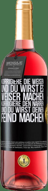 24,95 € Kostenloser Versand | Roséwein ROSÉ Ausgabe Korrigiere die Weisen und du wirst es weiser machen, korrigiere den Narren und du wirst deinen Feind machen Schwarzes Etikett. Anpassbares Etikett Junger Wein Ernte 2020 Tempranillo