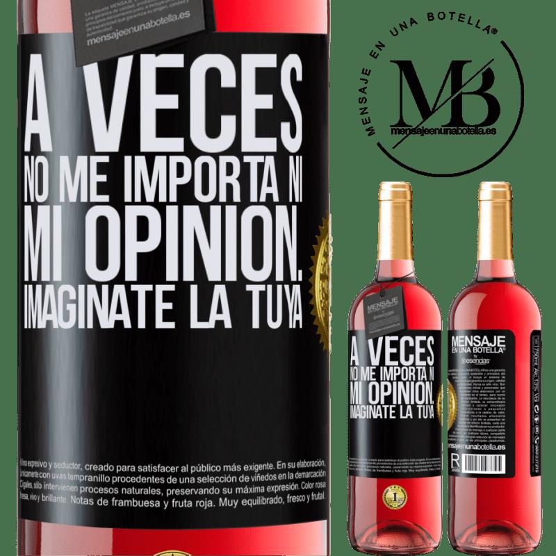 24,95 € Envoi gratuit | Vin rosé Édition ROSÉ Parfois, je me fiche de mon opinion ... Imaginez la vôtre Étiquette Noire. Étiquette personnalisable Vin jeune Récolte 2020 Tempranillo