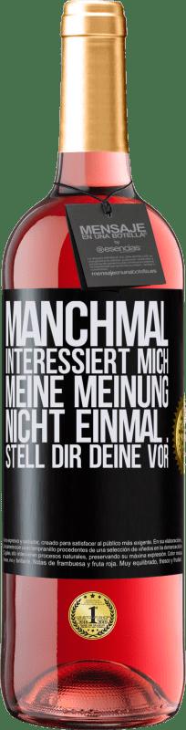 24,95 € Kostenloser Versand | Roséwein ROSÉ Ausgabe Manchmal interessiert mich meine Meinung nicht einmal ... Stell dir deine vor Schwarzes Etikett. Anpassbares Etikett Junger Wein Ernte 2020 Tempranillo