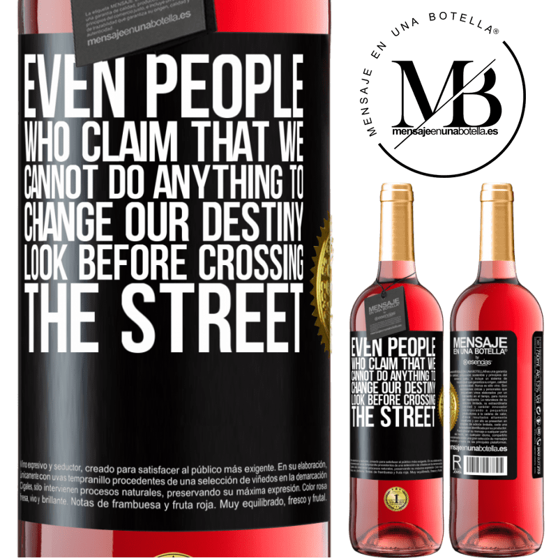 24,95 € Free Shipping   Rosé Wine ROSÉ Edition Even people who claim that we cannot do anything to change our destiny, look before crossing the street Black Label. Customizable label Young wine Harvest 2020 Tempranillo