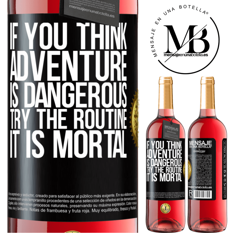 24,95 € Free Shipping | Rosé Wine ROSÉ Edition If you think adventure is dangerous, try the routine. It is mortal Black Label. Customizable label Young wine Harvest 2020 Tempranillo