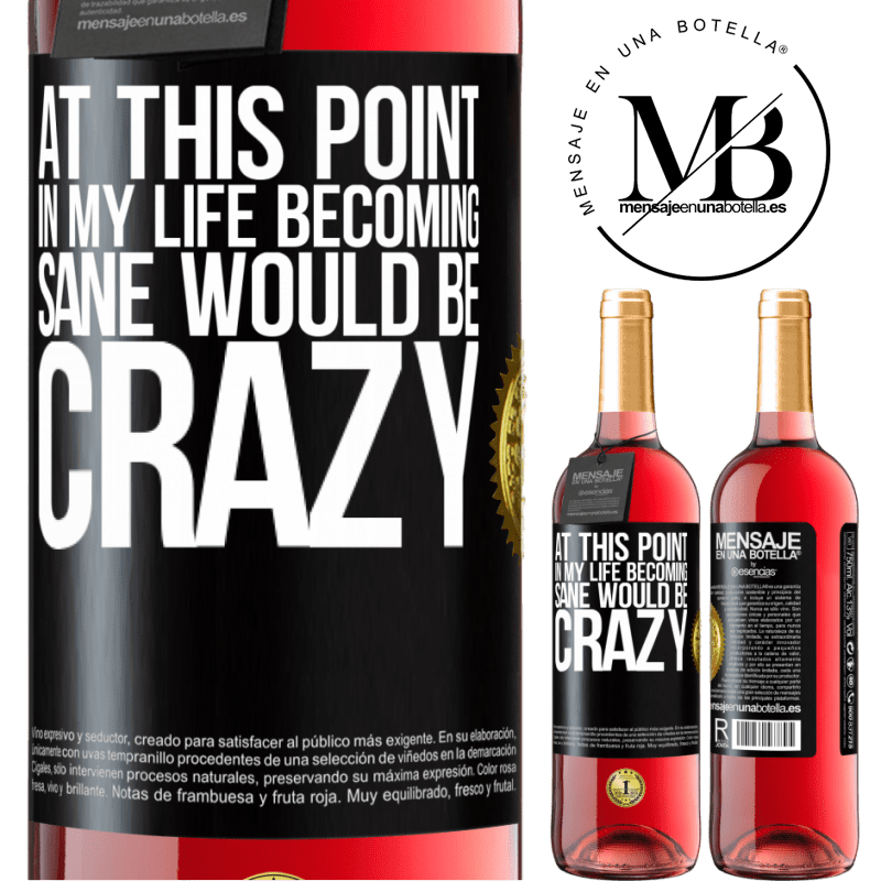 24,95 € Free Shipping | Rosé Wine ROSÉ Edition At this point in my life becoming sane would be crazy Black Label. Customizable label Young wine Harvest 2020 Tempranillo