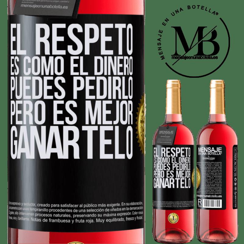24,95 € Envoi gratuit | Vin rosé Édition ROSÉ Le respect est comme l'argent. Vous pouvez le demander, mais il vaut mieux le gagner Étiquette Noire. Étiquette personnalisable Vin jeune Récolte 2020 Tempranillo