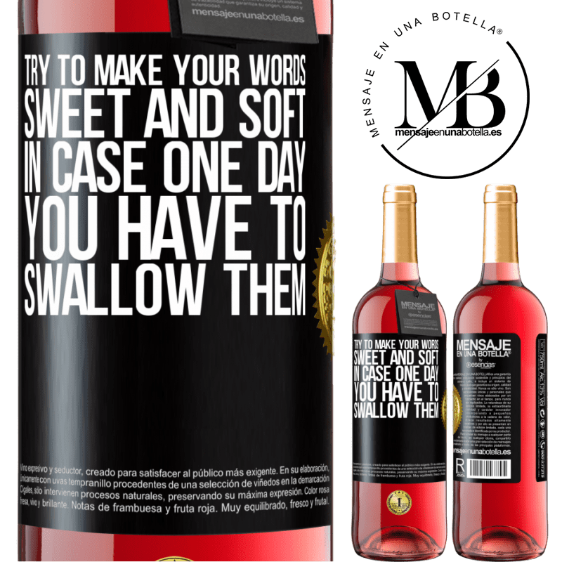 24,95 € Free Shipping | Rosé Wine ROSÉ Edition Try to make your words sweet and soft, in case one day you have to swallow them Black Label. Customizable label Young wine Harvest 2020 Tempranillo