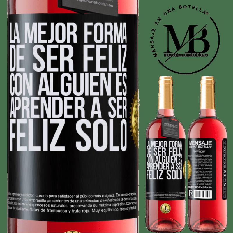 24,95 € Envoi gratuit   Vin rosé Édition ROSÉ La meilleure façon d'être heureux avec quelqu'un est d'apprendre à être heureux seul Étiquette Noire. Étiquette personnalisable Vin jeune Récolte 2020 Tempranillo