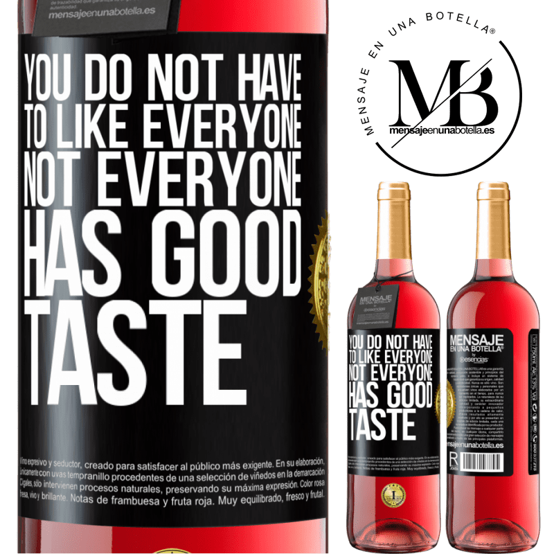 24,95 € Free Shipping | Rosé Wine ROSÉ Edition You do not have to like everyone. Not everyone has good taste Black Label. Customizable label Young wine Harvest 2020 Tempranillo