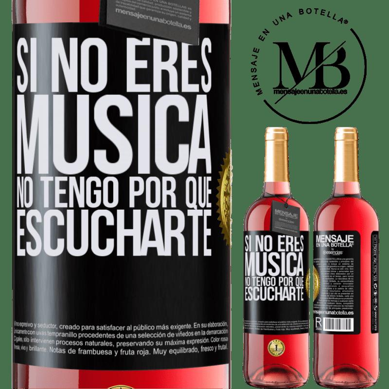 24,95 € Envoi gratuit | Vin rosé Édition ROSÉ Si tu n'es pas de la musique, je n'ai pas à t'écouter Étiquette Noire. Étiquette personnalisable Vin jeune Récolte 2020 Tempranillo