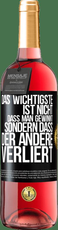 24,95 € Kostenloser Versand | Roséwein ROSÉ Ausgabe Das Wichtigste ist nicht zu gewinnen, sondern den anderen zu verlieren Schwarzes Etikett. Anpassbares Etikett Junger Wein Ernte 2020 Tempranillo