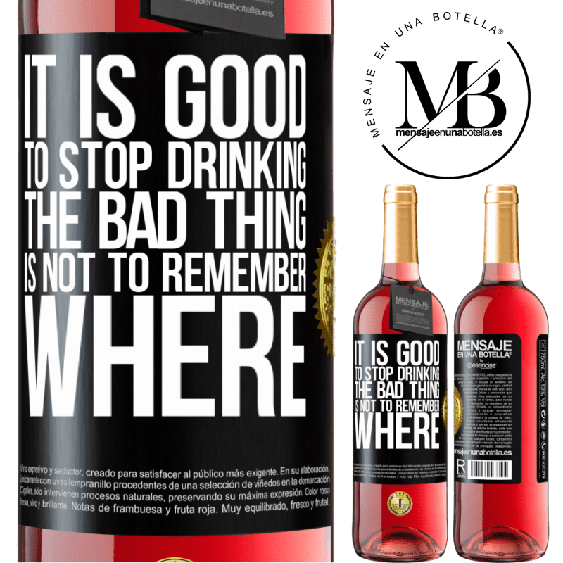 24,95 € Free Shipping | Rosé Wine ROSÉ Edition It is good to stop drinking, the bad thing is not to remember where Black Label. Customizable label Young wine Harvest 2020 Tempranillo