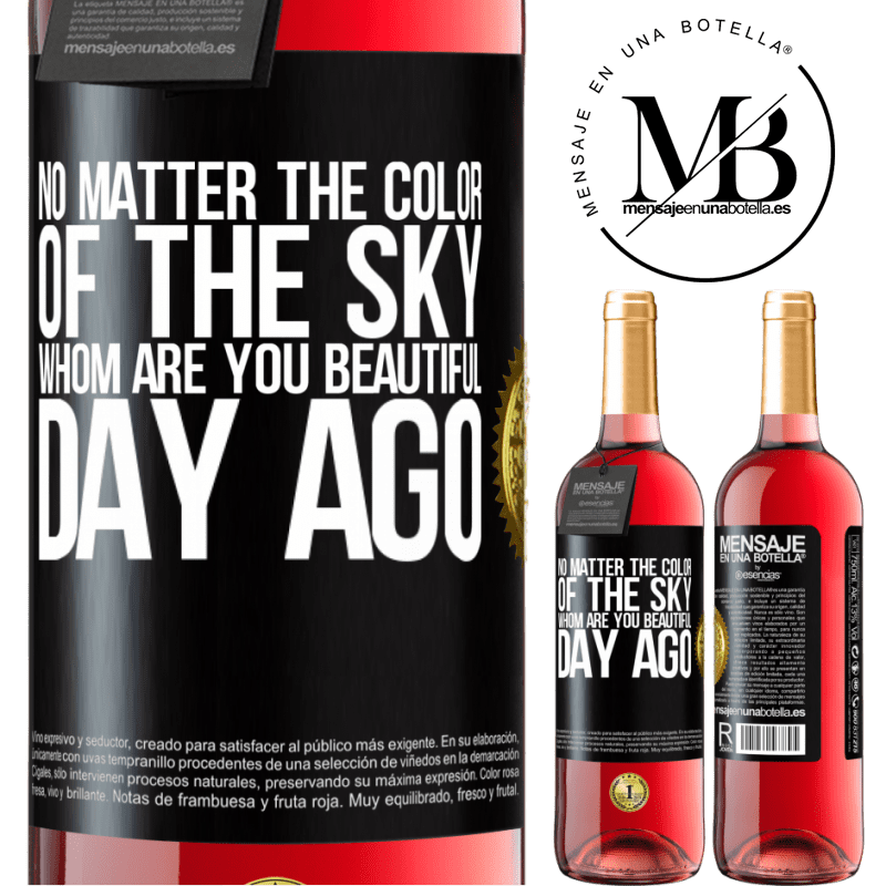 24,95 € Free Shipping   Rosé Wine ROSÉ Edition No matter the color of the sky. Whom are you beautiful day ago Black Label. Customizable label Young wine Harvest 2020 Tempranillo