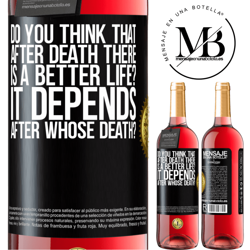 24,95 € Free Shipping   Rosé Wine ROSÉ Edition do you think that after death there is a better life? It depends, after whose death? Black Label. Customizable label Young wine Harvest 2020 Tempranillo