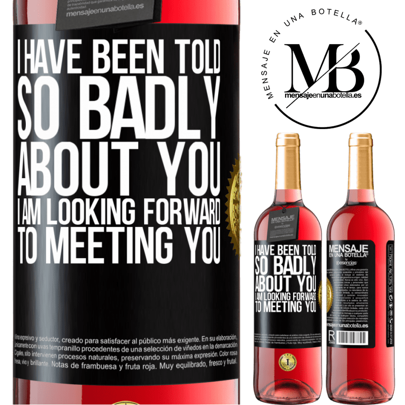 24,95 € Free Shipping | Rosé Wine ROSÉ Edition I have been told so badly about you, I am looking forward to meeting you Black Label. Customizable label Young wine Harvest 2020 Tempranillo
