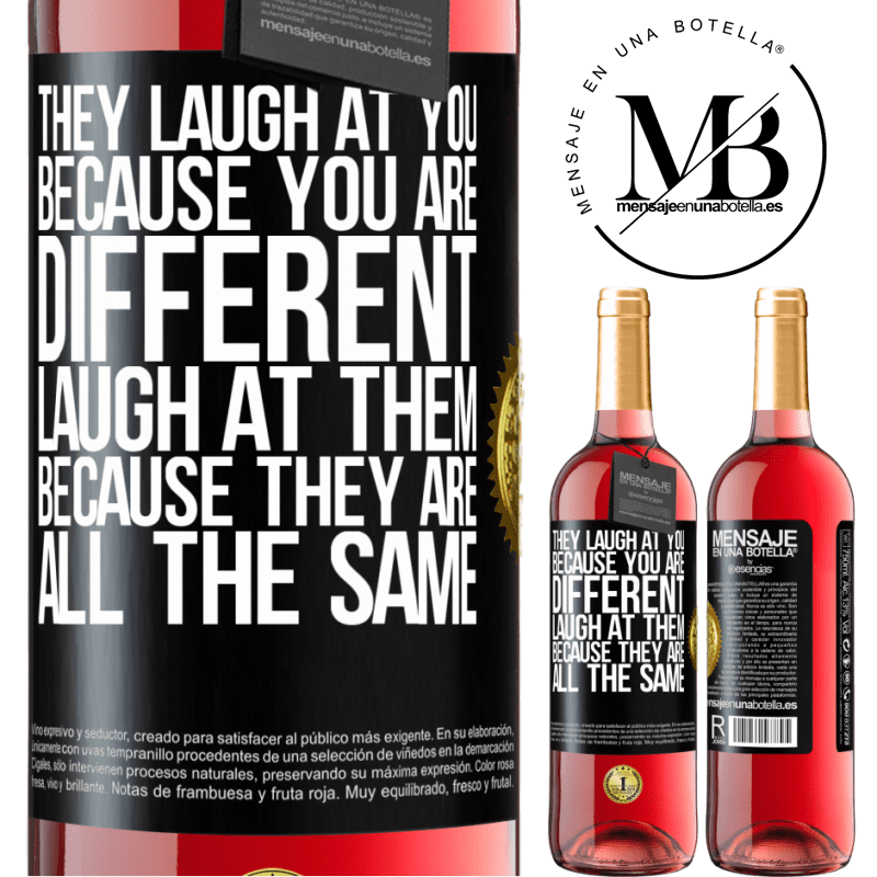 24,95 € Free Shipping   Rosé Wine ROSÉ Edition They laugh at you because you are different. Laugh at them, because they are all the same Black Label. Customizable label Young wine Harvest 2020 Tempranillo