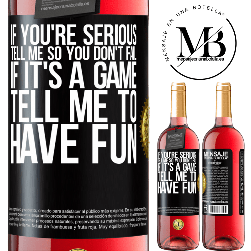 24,95 € Free Shipping | Rosé Wine ROSÉ Edition If you're serious, tell me so you don't fail. If it's a game, tell me to have fun Black Label. Customizable label Young wine Harvest 2020 Tempranillo