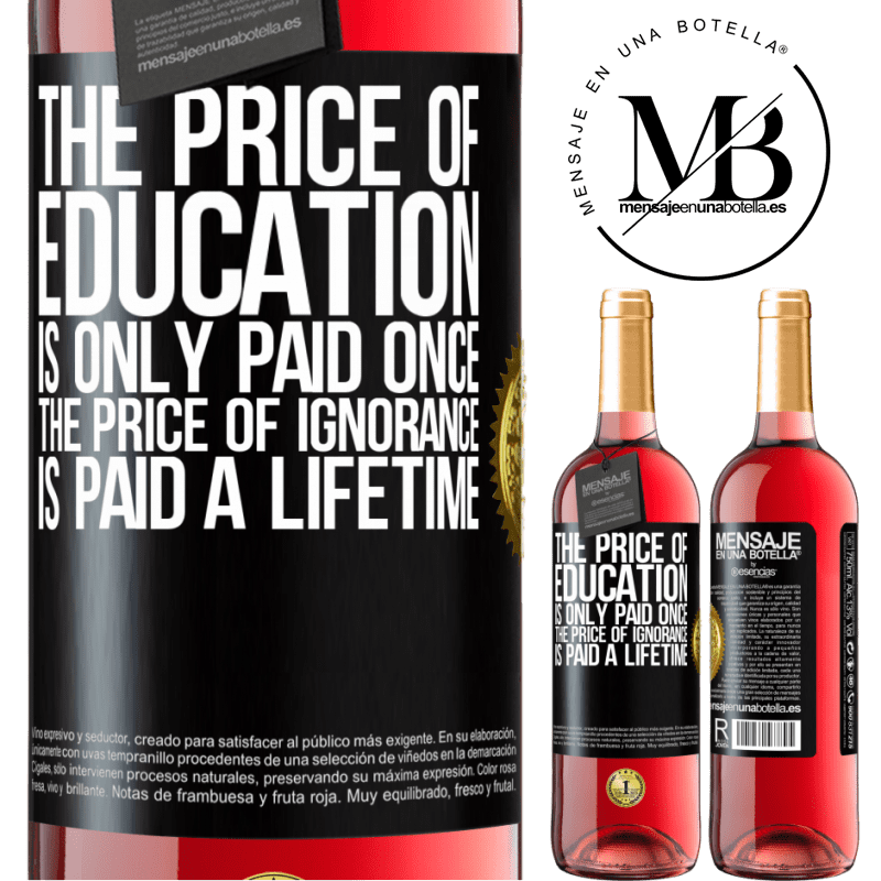 24,95 € Free Shipping | Rosé Wine ROSÉ Edition The price of education is only paid once. The price of ignorance is paid a lifetime Black Label. Customizable label Young wine Harvest 2020 Tempranillo