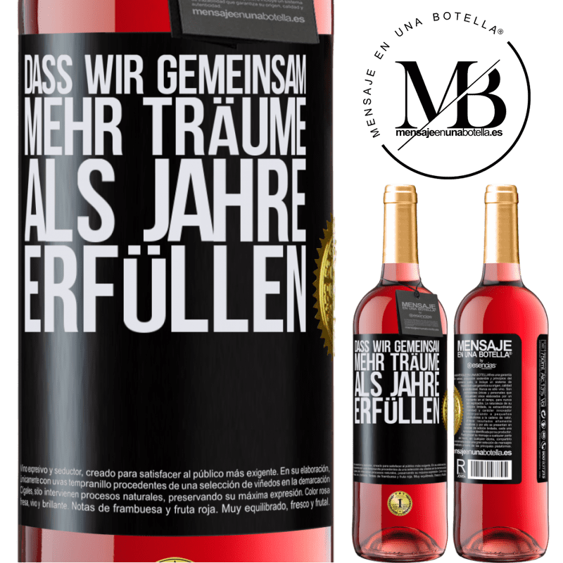 24,95 € Kostenloser Versand | Roséwein ROSÉ Ausgabe Dass wir gemeinsam mehr Träume als Jahre erfüllen Schwarzes Etikett. Anpassbares Etikett Junger Wein Ernte 2020 Tempranillo