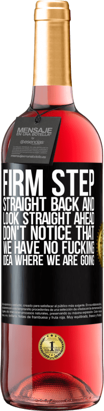 24,95 € Free Shipping | Rosé Wine ROSÉ Edition Firm step, straight back and look straight ahead. Don't notice that we have no fucking idea where we are going Black Label. Customizable label Young wine Harvest 2020 Tempranillo