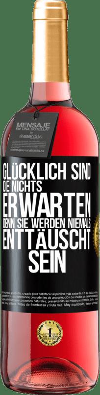 24,95 € Kostenloser Versand   Roséwein ROSÉ Ausgabe Glücklich sind diejenigen, die nichts erwarten, denn sie werden niemals enttäuscht sein Schwarzes Etikett. Anpassbares Etikett Junger Wein Ernte 2020 Tempranillo