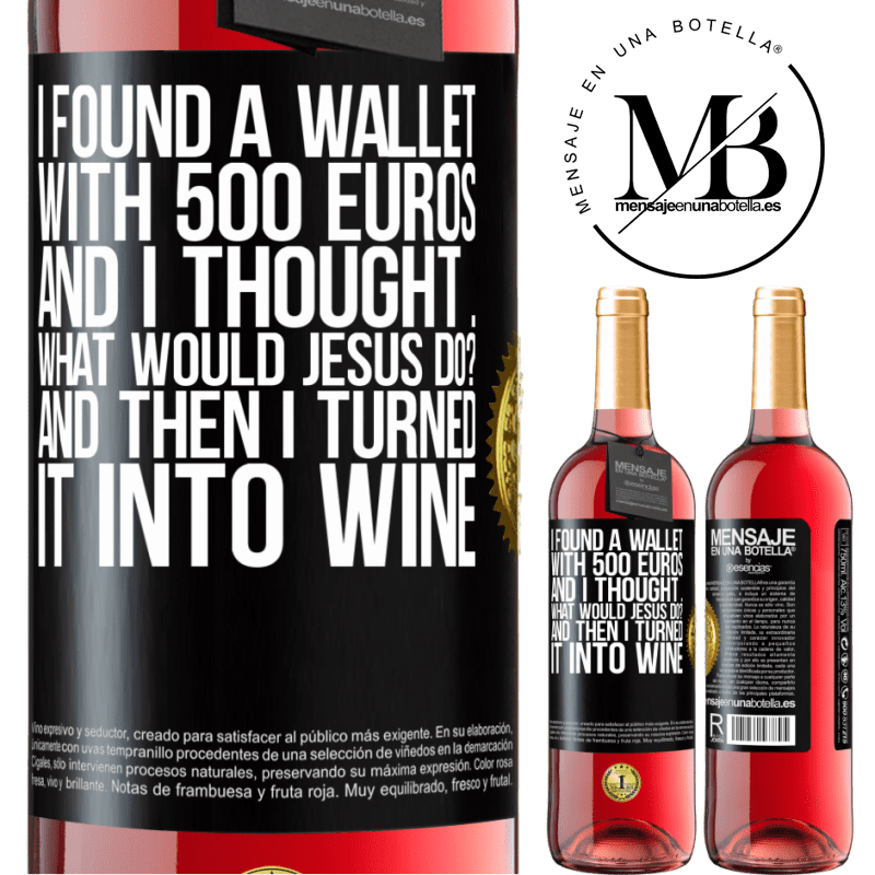 24,95 € Free Shipping   Rosé Wine ROSÉ Edition I found a wallet with 500 euros. And I thought ... What would Jesus do? And then I turned it into wine Black Label. Customizable label Young wine Harvest 2020 Tempranillo