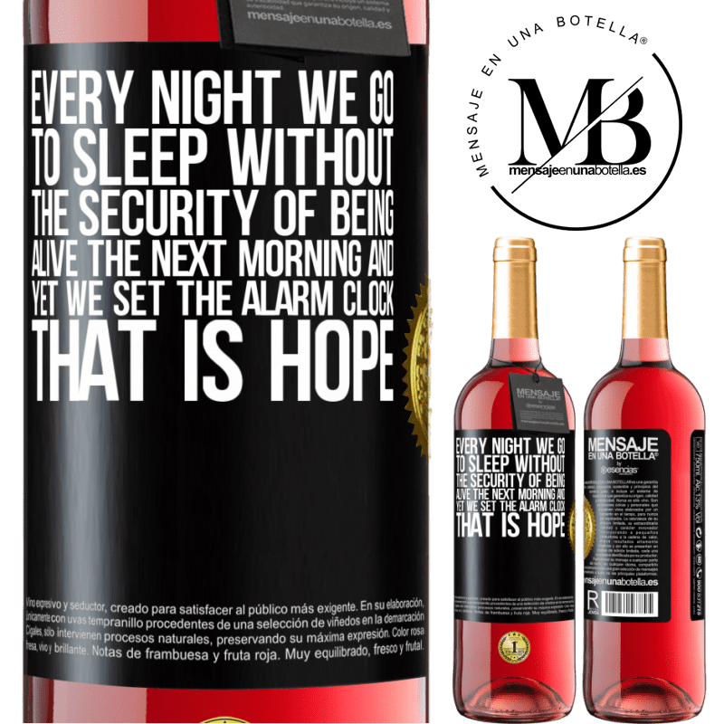 24,95 € Free Shipping   Rosé Wine ROSÉ Edition Every night we go to sleep without the security of being alive the next morning and yet we set the alarm clock. THAT IS HOPE Black Label. Customizable label Young wine Harvest 2020 Tempranillo
