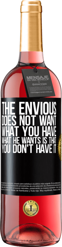 24,95 € Free Shipping | Rosé Wine ROSÉ Edition The envious does not want what you have. What he wants is that you don't have it Black Label. Customizable label Young wine Harvest 2020 Tempranillo